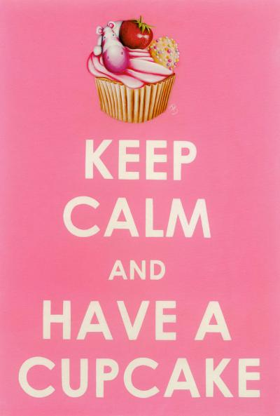 Keep Calm, Have A Cupcake